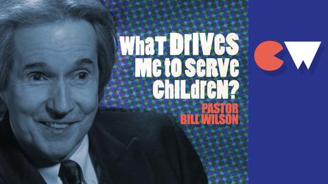 Pastor Bill Wilson // What drives me to serve children?