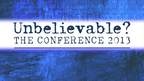 Come to Unbelievable? The Conference 2013