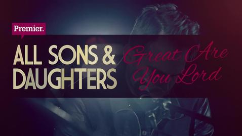All Sons & Daughters // Great Are You Lord
